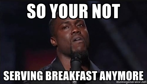 Kevin Hart Face - So your not Serving breakfast anymore