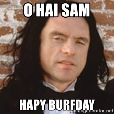Disgusted Tommy Wiseau - O HAI SAM HAPY Burfday
