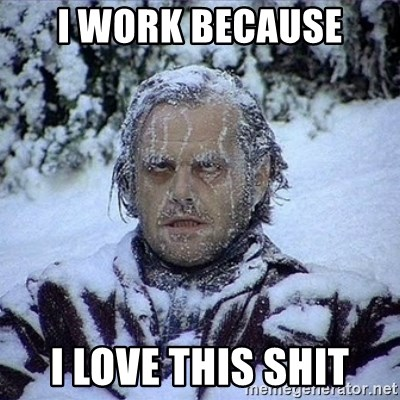 Frozen Jack - I WORK BECAUSE I LOVE THIS SHIT