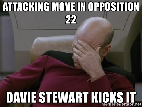 Picardfacepalm - attacking move In opposition 22 Davie Stewart Kicks it