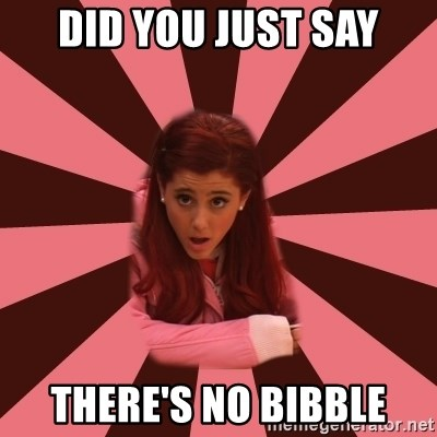 Ariana Grande - Did you just say There's no bibBle