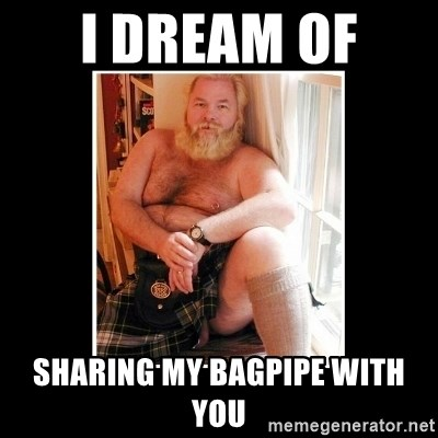 Sexy Scotsman - I dream of  Sharing my BagPipe with you