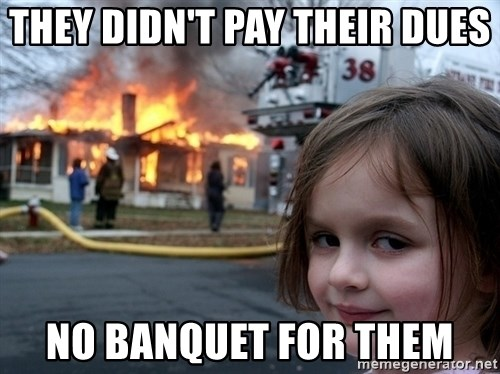 Disaster Girl - They didn't pay their dues no banquet for them