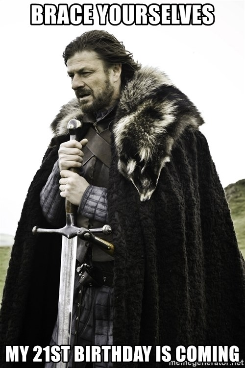 Sean Bean Game Of Thrones - Brace Yourselves My 21st Birthday is coming