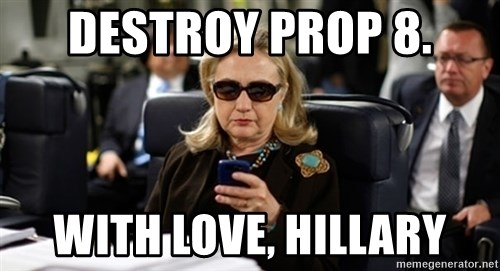 Hillary Text - destroy prop 8. with love, hillary