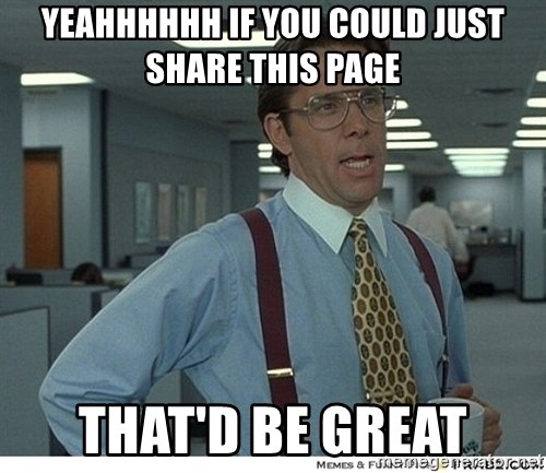 That would be great - yeahhhhhh if you could just share this page that'd be great