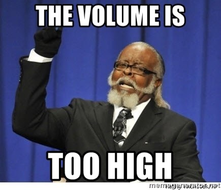 Too high - The volume is too high