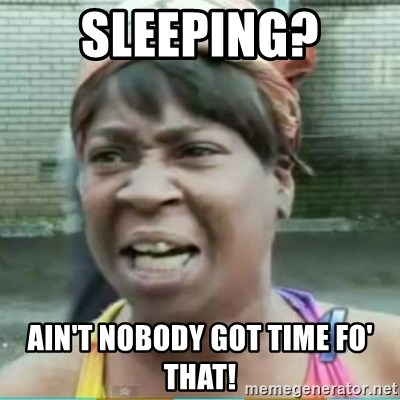Sweet Brown Meme - sleeping? ain't nobody got time fo' that!