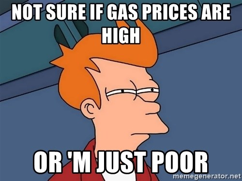 Futurama Fry - Not sure if gas prices are high or 'm just poor