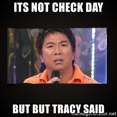 Willie Revillame me - its not check day but but tracy said