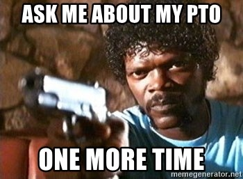 Pulp Fiction - ASK ME ABOUT MY PTO ONE MORE TIME