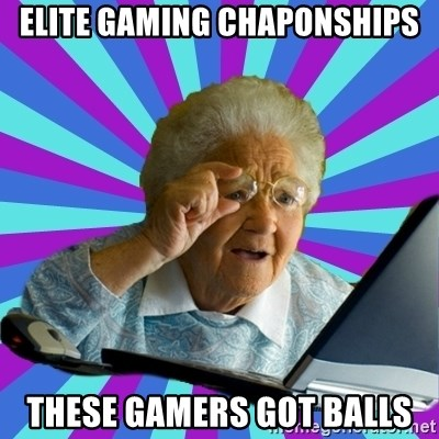 old lady - elite gaming chaponships these gamers got balls