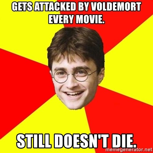 cheeky harry potter - GETS ATTACKED BY VOLDEMORT EVERY MOVIE. STILL DOESN'T DIE.