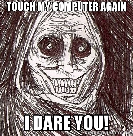 Shadowlurker - Touch my computer Again I DARE YOU!