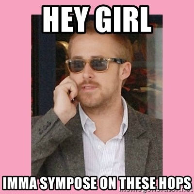 Hey Girl - hey girl imma sympose on these hops