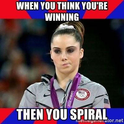 Mckayla Maroney Does Not Approve - When you think you're winning Then you spiral