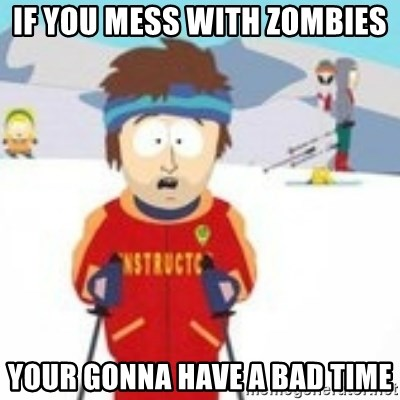 south park skiing instructor - If you mess with zombies your gonna have a bad time