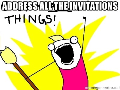 clean all the things - Address all the invitations