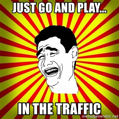 Yao Ming trollface - JUST GO AND PLAY... IN THE TRAFFIC