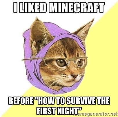 """Hipster Kitty - i liked minecraft before """"how to survive the first night"""""""