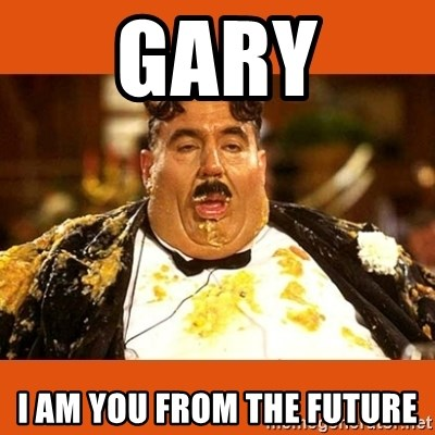 Fat Guy - GARY I AM YOU FROM THE FUTURE