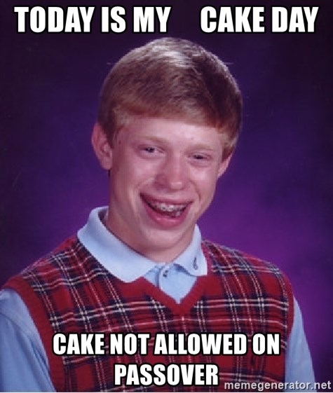 Bad Luck Brian - today is my     cake day cake not allowed on passover