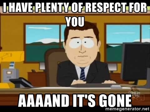 south park aand it's gone - I have plenty of respect for you aaaand it's gone