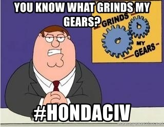 Grinds My Gears Peter Griffin - You know what grinds my gears? #Hondaciv