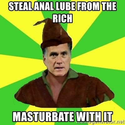 RomneyHood - STEAL ANAL LUBE FROM THE RICH MASTURBATE WITH IT