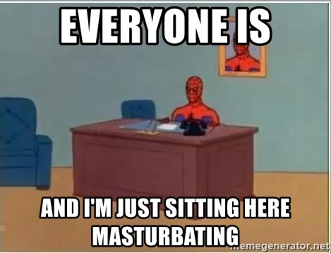 spiderman masterbating - Everyone is And I'm just sitting here masturbating