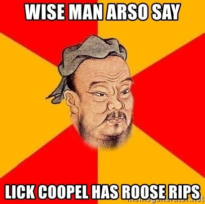 Wise Confucius - WISE MAN ARSO SAY LICK COOPEL HAS ROOSE RIPS