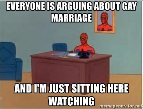 Spiderman Desk - Everyone is arguing about gay marriage and I'm just sitting here watching