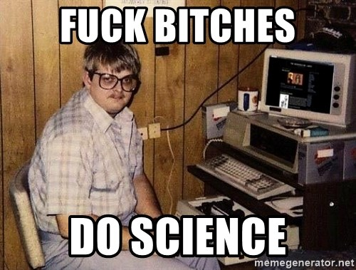 Nerd - fuck bitches do science
