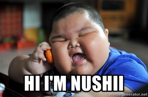 Fat Asian Kid -  Hi I'm Nushii