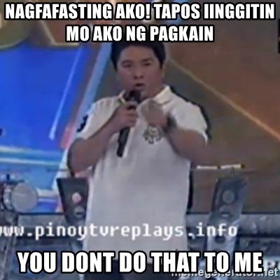 Willie You Don't Do That to Me! - NAGFAFASTING AKO! tapos iinggitin mo ako ng pagkain you dont do that to me