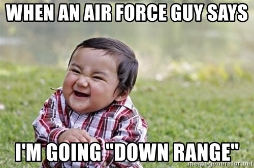 """evil asian plotting baby - When an Air Force guy says I'm going """"down range"""""""