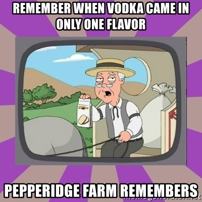 Pepperidge Farm Remembers FG - Remember when vodka came in only one flavor pepperidge farm remembers