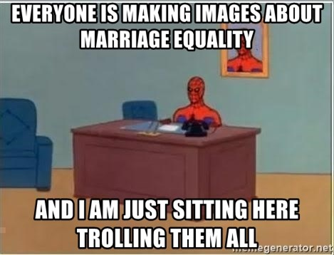 Spiderman Desk - everyone is making images about marriage equality and i am just sitting here trolling them all