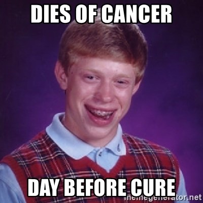 Bad Luck Brian - DIES OF CANCER DAY BEFORE CURE
