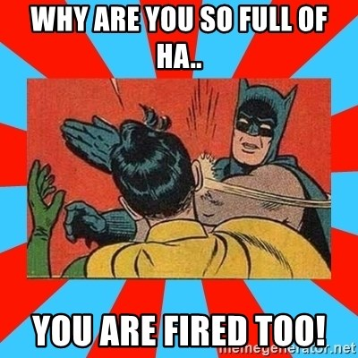 Batman Bitchslap - Why are you so full of ha.. You are fired too!