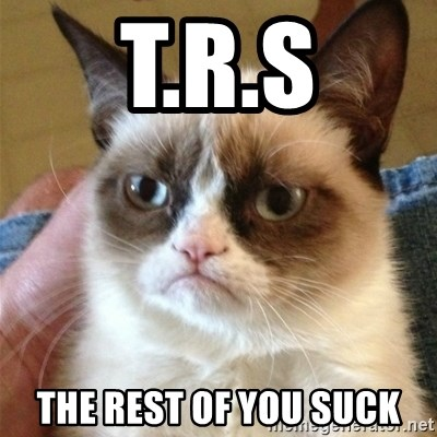 Grumpy Cat  - T.r.s The Rest of You suck