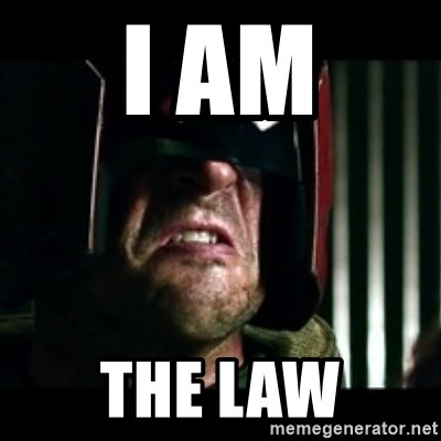 Judge Dredd I am the law - I AM THE LAW