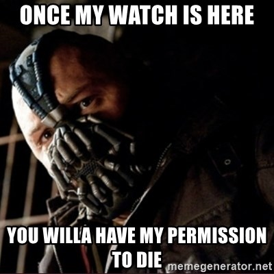 Bane Permission to Die - ONCE MY WATCH IS HERE YOU WILLA HAVE MY PERMISSION TO DIE
