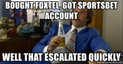 That escalated quickly-Ron Burgundy - Bought FoxTel, Got SportsBEt Account Well that Escalated quickly