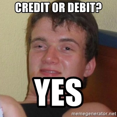 Really highguy - Credit or Debit? Yes