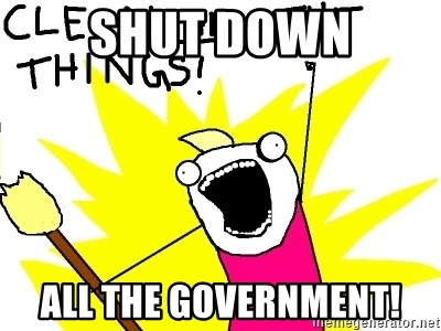 clean all the things - shut down all the government!