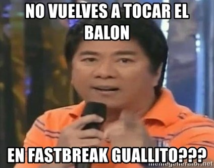 willie revillame you dont do that to me - NO VUELVES A TOCAR EL BALON EN FASTBREAK GUALLITO???
