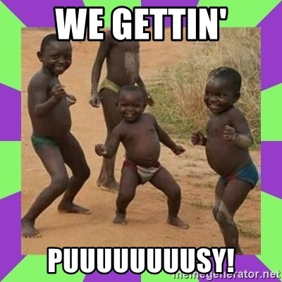 african kids dancing - We gettin' PuuuuuuuuSy!