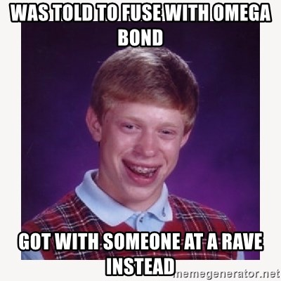 nerdy kid lolz - WAS TOLD TO FUSE WITH OMEGA BOND GOT WITH SOMEONE AT A RAVE INSTEAD