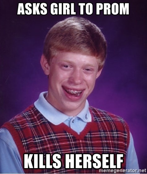 Bad Luck Brian - asks girl to prom kills herself